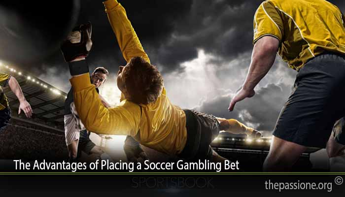 The Advantages of Placing a Soccer Gambling Bet
