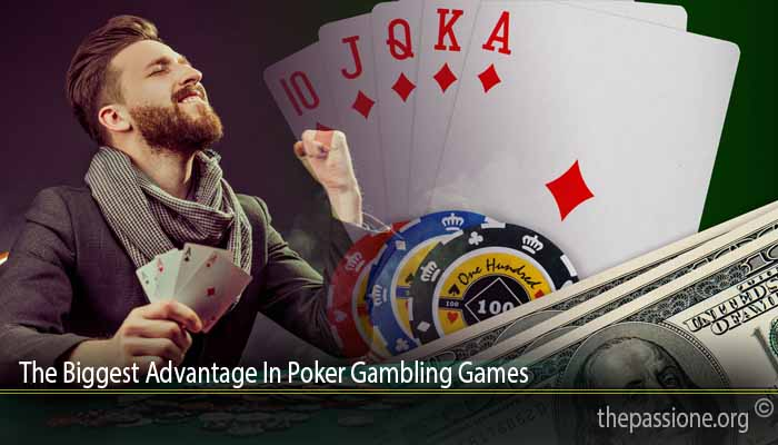 The Biggest Advantage In Poker Gambling Games